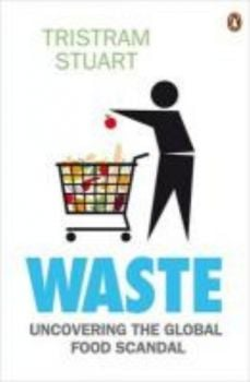 WASTE: Uncovering the Global Food Scandal. (Tris