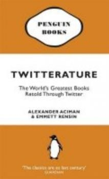 TWITTERATURE: The World`s Greatest Books Retold