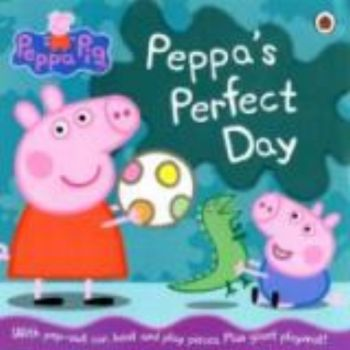 PEPPA`S PERFECT DAY: Peppa Pig.