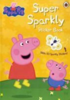 SUPER SPARKLY STICKER BOOK: Peppa Pig.