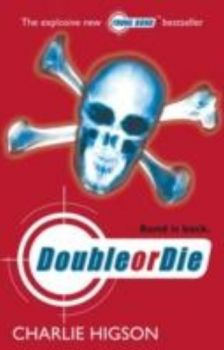DOUBLE OR DIE: Young Bond. (Charlie Higson)