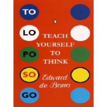 TEACH YOURSELF TO THINK. (E.deBono)
