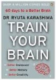 TRAIN YOUR BRAIN. (Dr.Kawashima)