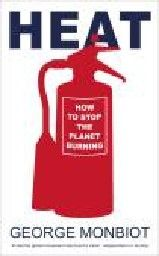 HEAT: How to Stop the Planet Burning. (G.Monbiot