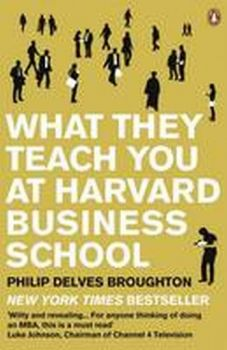 WHAT THEY TEACH YOU AT HARVARD BUSINESS SCHOOL.