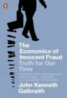 ECONOMICS OF INNOCENT FRAUD. (John Kenneth Galbr