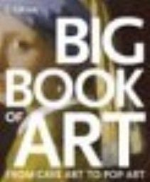 BIG BOOK OF ART. From Cave art to Pop Art. /HB/