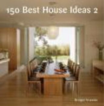 150 BEST NEW HOUSE IDEAS. (Bridget Vranckx)
