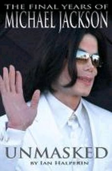 UNMASKED: The Final Years of Michael Jackson. (I
