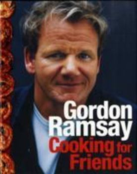 COOKING FOR FRIENDS. (Gordon Ramsay)