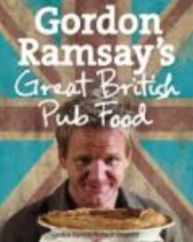 GORDON RAMSAY`S GREAT BRITISH PUB FOOD. (Gordon