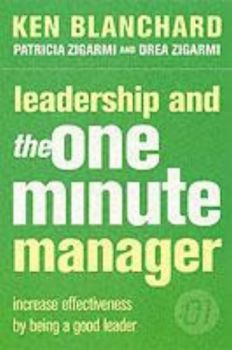 LEADERSHIP AND THE ONE MINUTE MANAGER. (Ken Blan