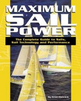MAXIMUM SAIL POWER. The Complete Guide to Sails,