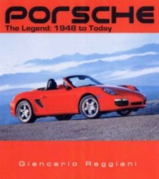 PORSCHE: The Legend: 1948 to Today. (Giancarlo R