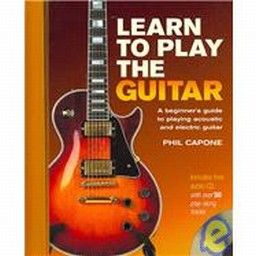 LEARN TO PLAY THE GUITAR : A Beginner`s Guide to
