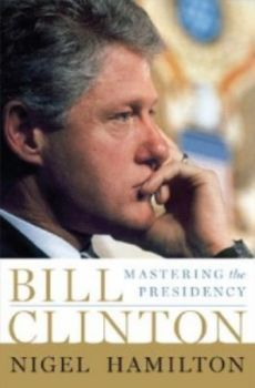 BILL CLINTON: Mastering the Presidency. (Nigel H