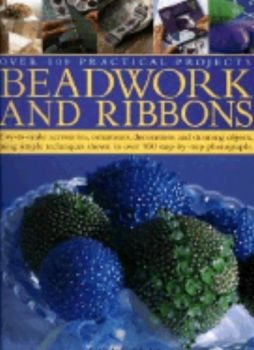 BEADWORK AND RIBBONS: Over 100 Practical Project