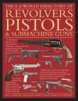 A-Z WORLD DIRECTORY OF PISTOLS, REVOLVERS AND SU