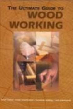 """ULTIMATE GUIDE TO WOOD WORKING_THE. """"REBO"""", HB"""