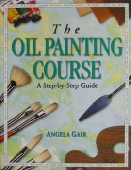 OIL PAINTING COURSE_THE: A Step-by-Step Guide. (