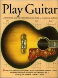 PLAY GUITAR: A practical guide to playing rock,