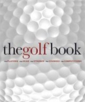 GOLF BOOK_THE: The Players, The Gear, The Stroke
