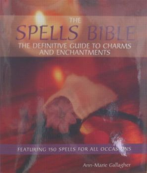 SPELLS BIBLE: THE DEFINITIVE GUIDE TO CHARMS & E