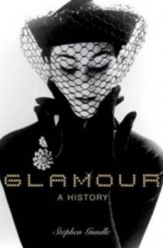GLAMOUR: A History. (Stephen Gundle)