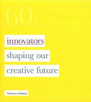 SIXTY: Innovators Shaping Our Creative Future. ""