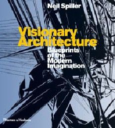 VISIONARY ARCHITECTURE. Blueprints of the Modern