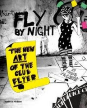 FLY BY NIGHT: The New Art of the Club Flyer. (Cr