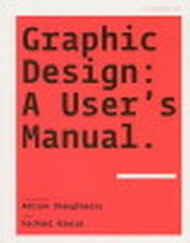 GRAPHIC DESIGN: a user`s manual. (Adrian Shaughn