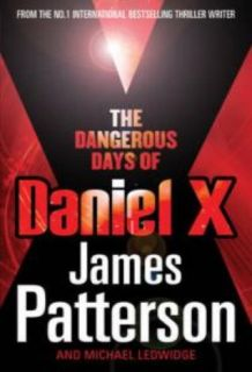 DANGEROUS DAYS OF DANIEL X_THE. (James Patterson