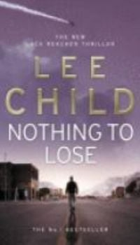 NOTHING TO LOSE. (Lee Child)