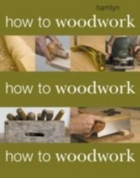HOW TO WOODWORK. (Phil Davy)