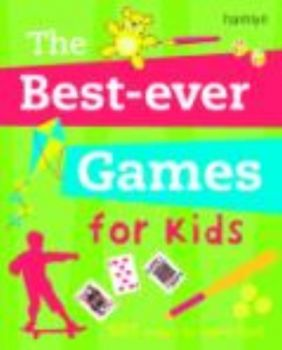 BEST-EVER GAMES FOR KIDS_THE. 501 ways to have f