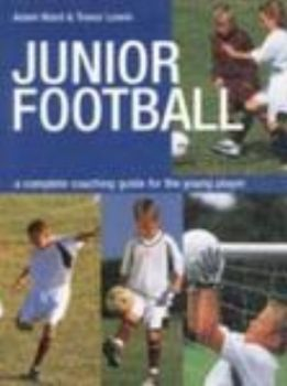 JUNIOR FOOTBALL: Complete Coaching Guide For You