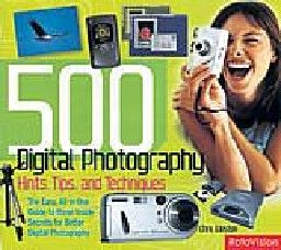 500 DIGITAL PHOTOGRAPHY HINTS. Tips, and Techniq