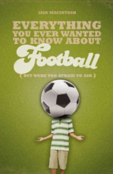 EVERYTHING YOU EVER WANTED TO KNOW ABOUT FOOTBAL