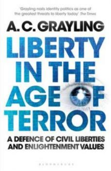 LIBERTY IN THE AGE OF TERROR: A Defence Of Civil