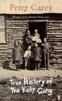 """TRUE HISTORY OF THE KELLY GANG. (Peter Carey), """""""