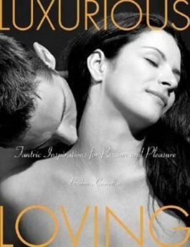 LUXURIOUS LOVING: Tantric Inspirations for Passi