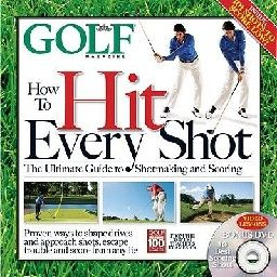 GOLF MAGAZINE: How to hit every shot. + DVD