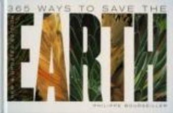 365 WAYS TO SAVE THE EARTH. (Philippe Bourseille