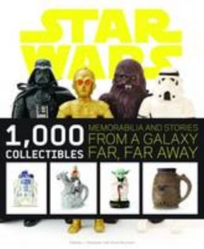 STAR WARS 1000 COLLECTIBLES: Memorabilia And Sto