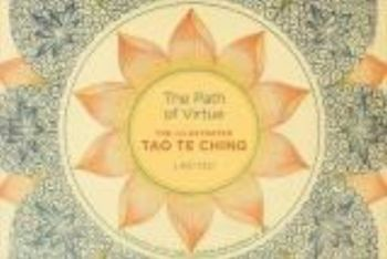 PATH OF VIRTUE_THE: The Illustrated Tao Te Ching
