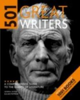 501 GREAT WRITERS: A Comprehensive Guide to the