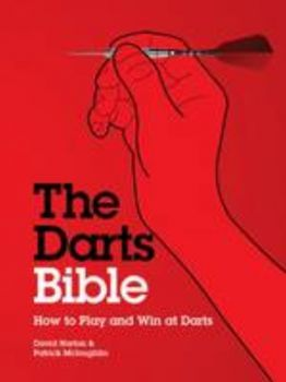 THE DARTS BIBLE: How To Play And Win At Darts