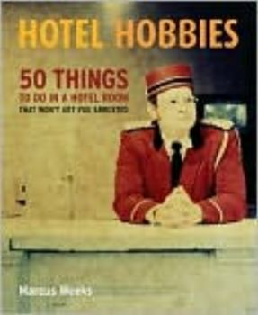 HOTEL HOBBIES: 50 Things to Do in a Hotel Room T