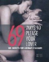 69 WAYS TO PLEASE YOUR LOVER. (N.Bailey)